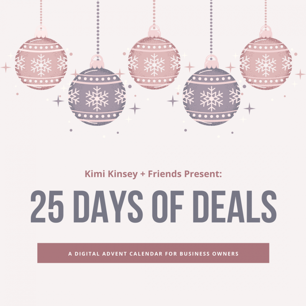 Kimi Kinsey + Friends Present 25 Days of Deals - A Digital Advent Calendar for Business Owners