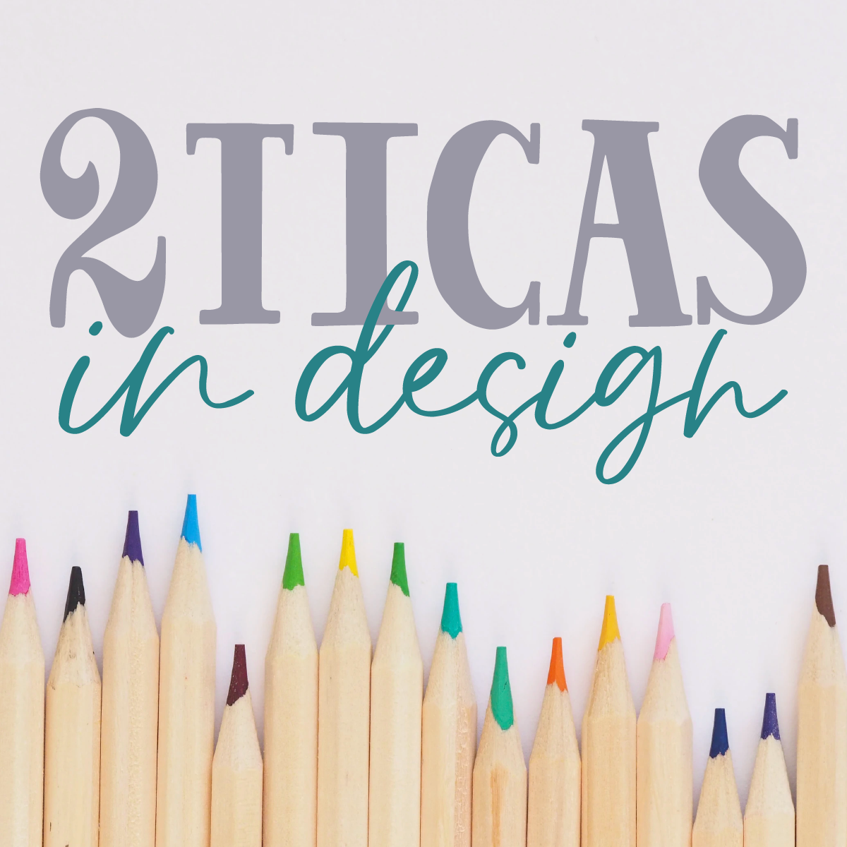 2 Ticas in Design logo floating over colored pencils.